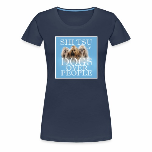 Dogs over people shi tzu Hunde - Frauen Premium T-Shirt