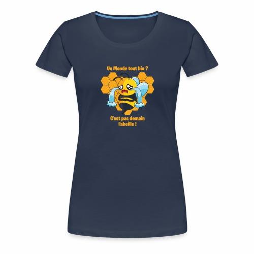 UN MONDE TOUT BIO, C'EST PAS DEMAIN L'ABEILLE ! - T-shirt Premium Femme
