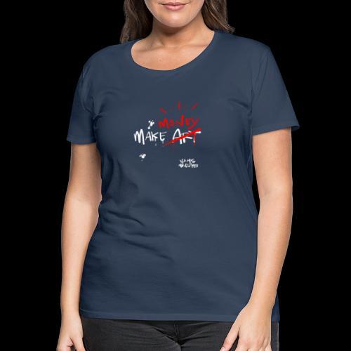 Make money not art - Vrouwen Premium T-shirt