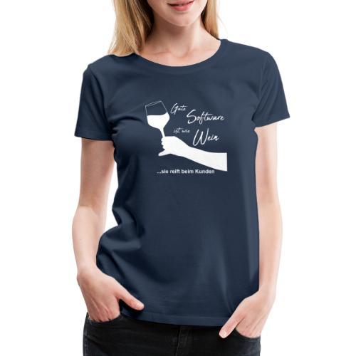 Software ist wie Wein - Frauen Premium T-Shirt