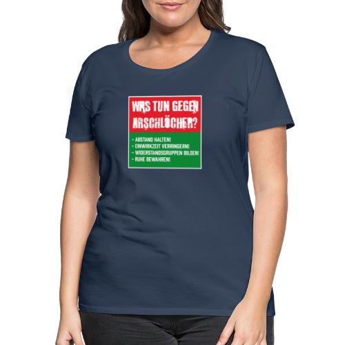 Arschlöcher - Frauen Premium T-Shirt