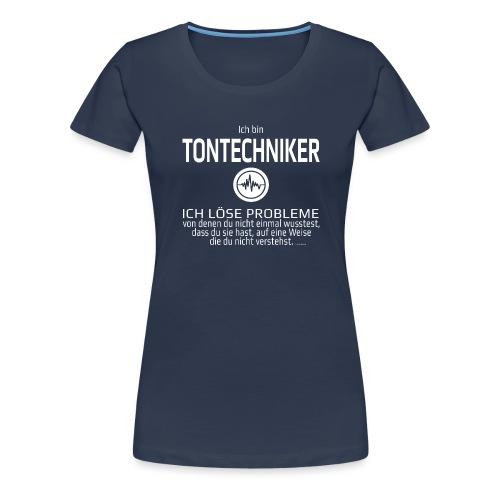 Ich bin Tontechniker - Frauen Premium T-Shirt