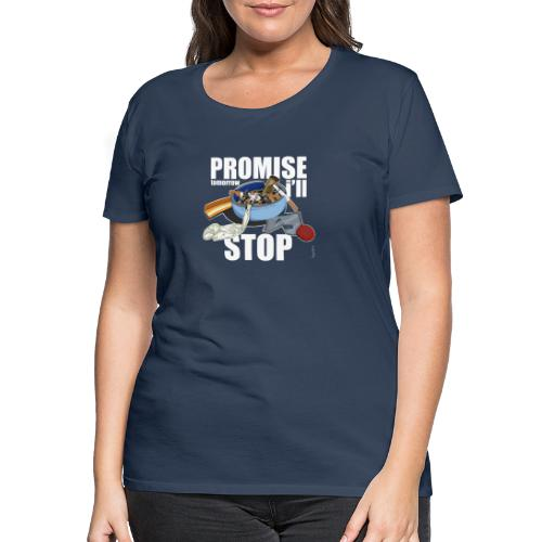 Resolutions - Promise, tomorrow i'll stop - T-shirt Premium Femme