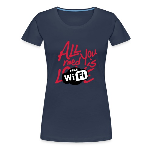all you need is free WiFi - Camiseta premium mujer