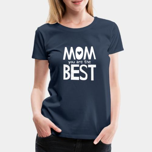 Mom You Are The Best - White - Women's Premium T-Shirt