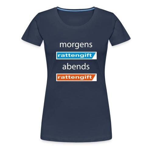 morgens rattengift abends rattengift - Frauen Premium T-Shirt