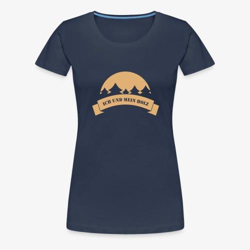 Ich und mein Holz - Frauen Premium T-Shirt