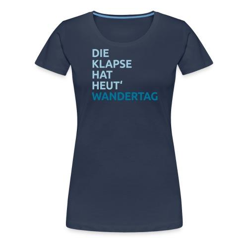 Die Klapse hat Wandertag - Frauen Premium T-Shirt