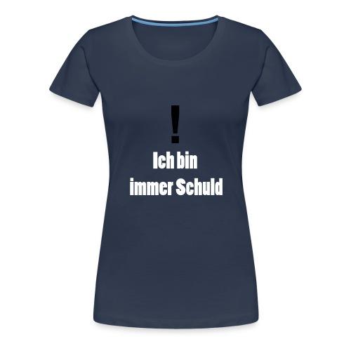 Ich bin immer Schuld - Frauen Premium T-Shirt