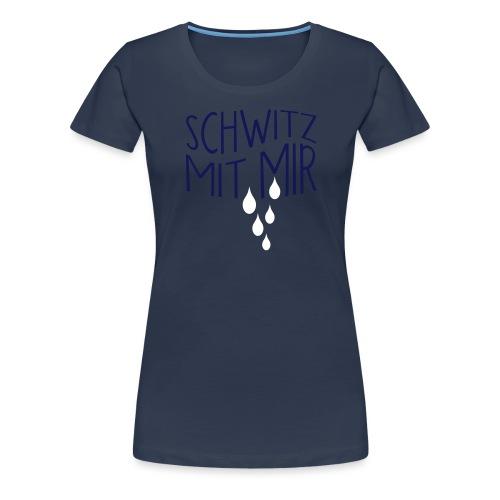 SCHWITZ MIT MIR - Frauen Premium T-Shirt