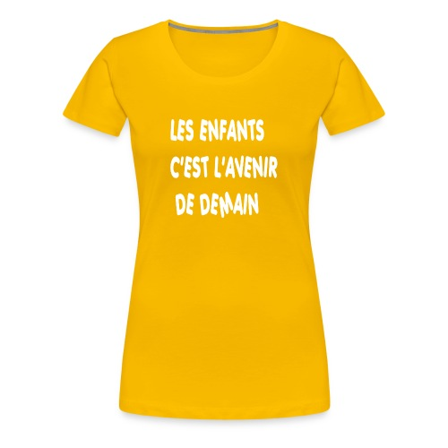Les enfants c'est l'avenir de demain - T-shirt Premium Femme