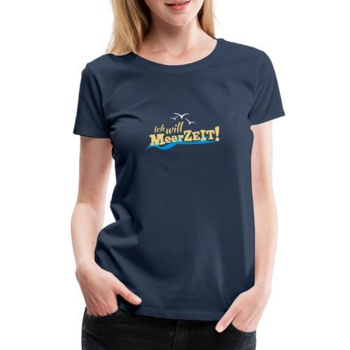 Ich will MeerZEIT - Frauen Premium T-Shirt