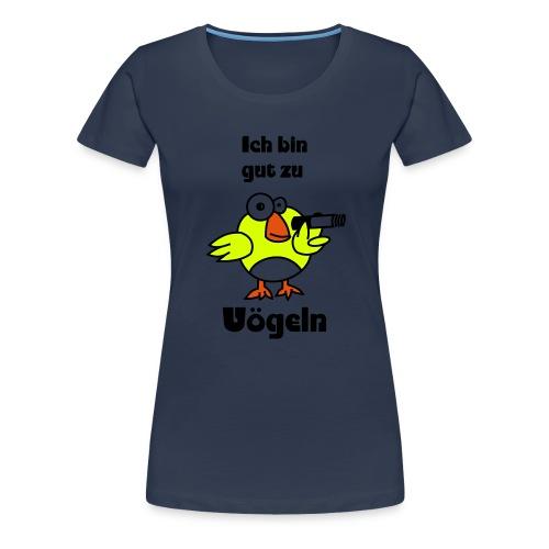 Gut zu Vögeln - Frauen Premium T-Shirt