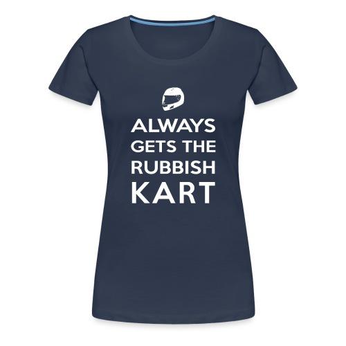 I Always Get the Rubbish Kart - Women's Premium T-Shirt