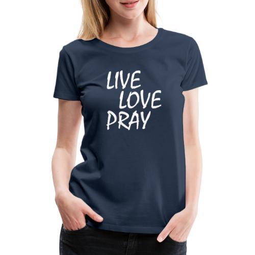 Leben Lieben Beten und Gott Preisen Jesus Tshirt - Frauen Premium T-Shirt