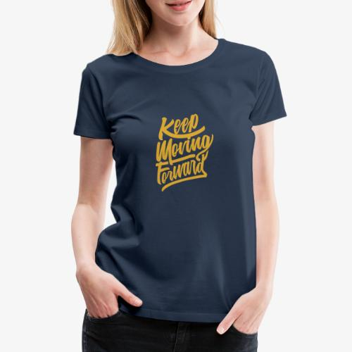 Keep Moving Forward - T-shirt Premium Femme