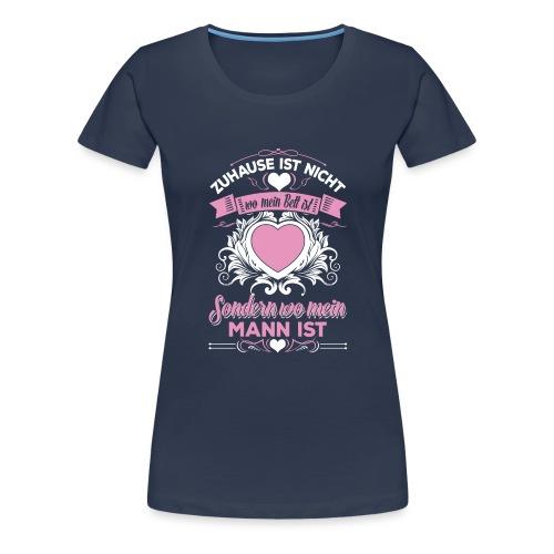Mein Mann - Mein Zuhause - Frauen Premium T-Shirt