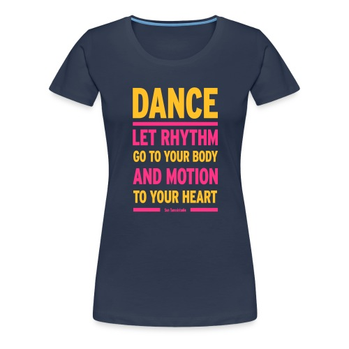Let Rhythm go to your body and motion to your hear - Women's Premium T-Shirt
