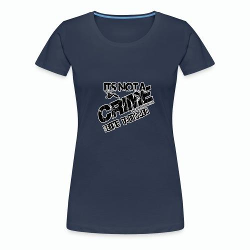 Crime Being Tattooed - Women's Premium T-Shirt