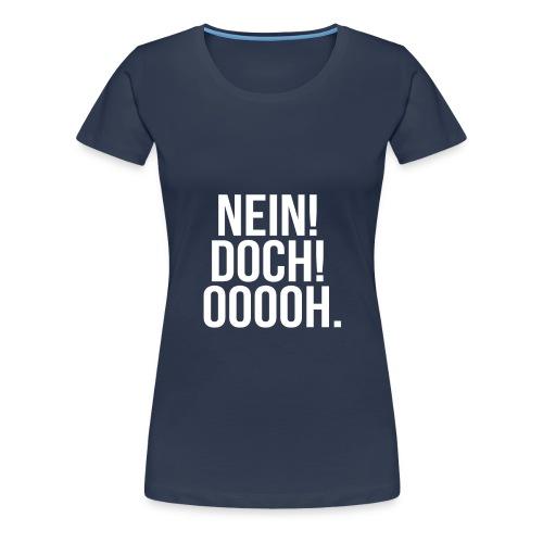 Nein Doch Ooooh - Frauen Premium T-Shirt