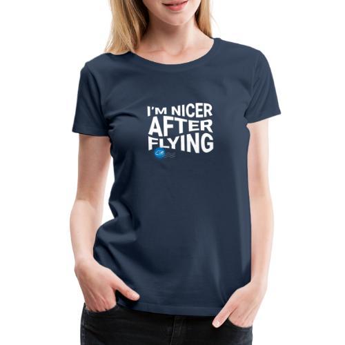 I'm nicer after flying (White) - Women's Premium T-Shirt