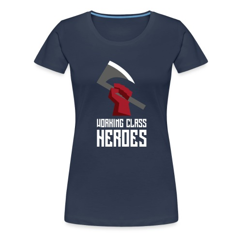 WORKING CLASS HEROES - Women's Premium T-Shirt