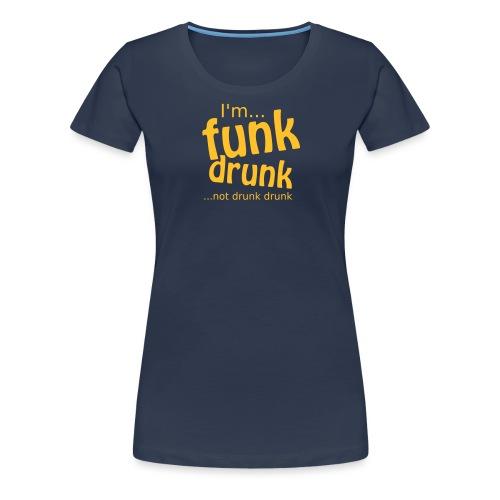 Funk Drunk - Women's Premium T-Shirt