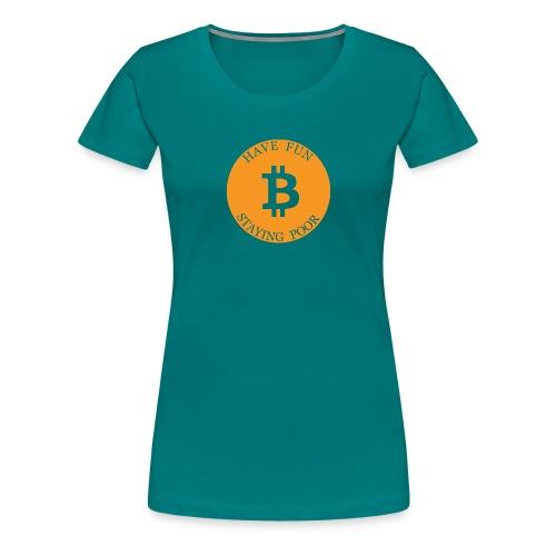 Bitcoin or Have Fun Staying Poor - Vrouwen Premium T-shirt