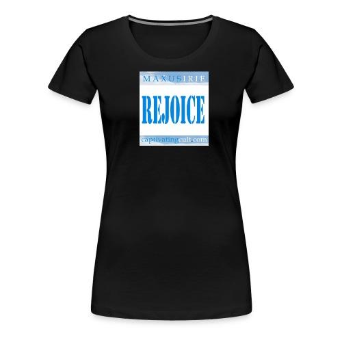 rejoice - Women's Premium T-Shirt