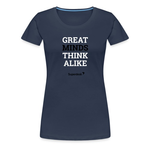 Great MINDS Think Alike - Women's Premium T-Shirt