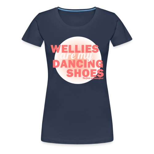 Wellies are my Dancing Shoes - Women's Premium T-Shirt