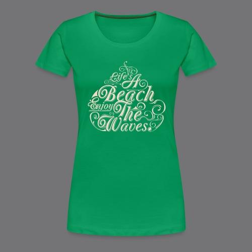 LIFE A BEACH ENJOY THE WAVES Tee Shirts - Women's Premium T-Shirt