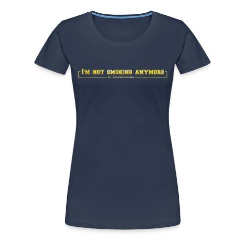 Im not smoking anymore - Women's Premium T-Shirt