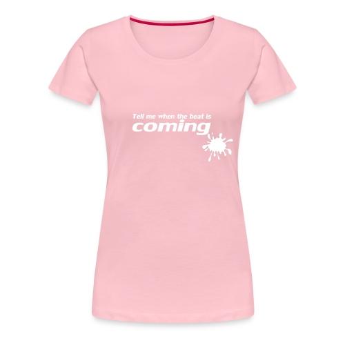 Tell me when - Women's Premium T-Shirt