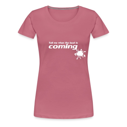 Tell me when - Women's Premium T-Shirt