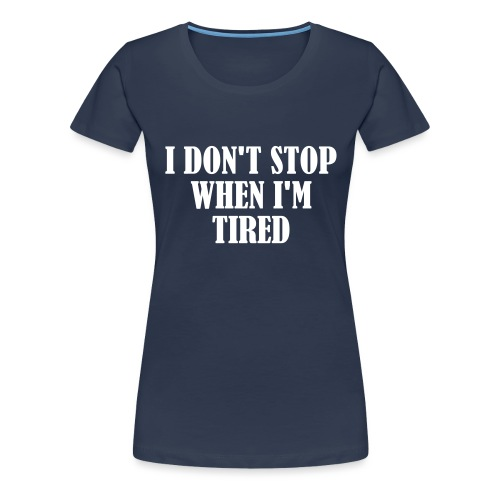 I Dont Stop When im Tired, Fitness, No Pain, Gym - Frauen Premium T-Shirt