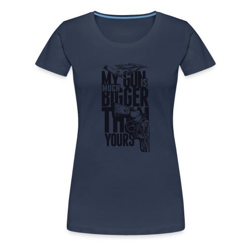 My Gun Is Much Bigger Than yours - Women's Premium T-Shirt