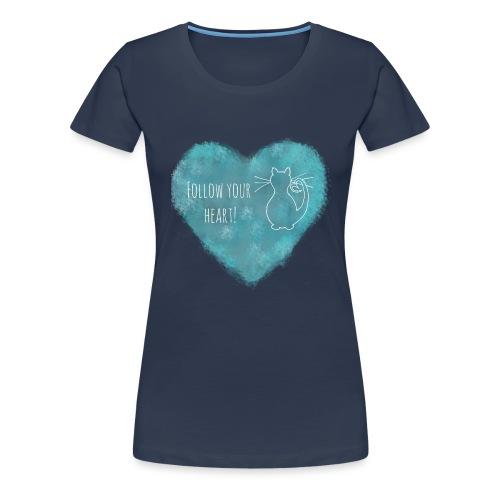 Follow your heart - Frauen Premium T-Shirt