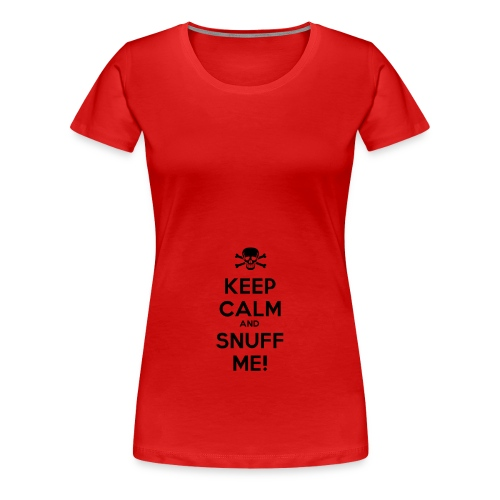 Keep Calm and Snuff Me! - Women's Premium T-Shirt