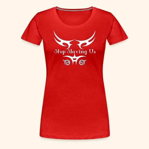 Stop Slaving us Tshirt - Women's Premium T-Shirt