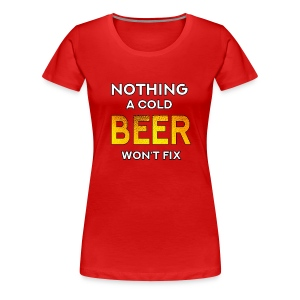 Nothing a Cold Beer Won't Fix - Premium-T-shirt dam