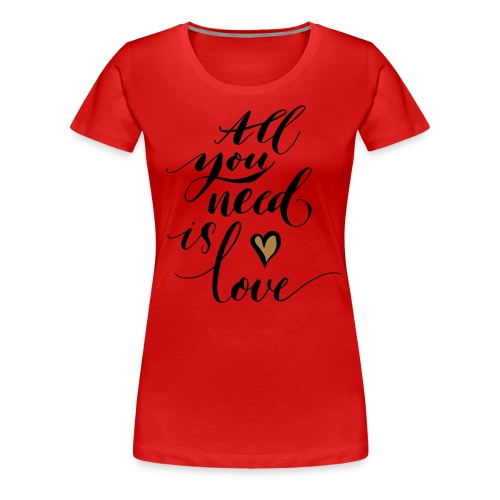 all you need is love - Valentine's Day - Women's Premium T-Shirt