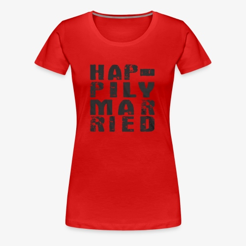 HAPPILY MARRIED - Women's Premium T-Shirt