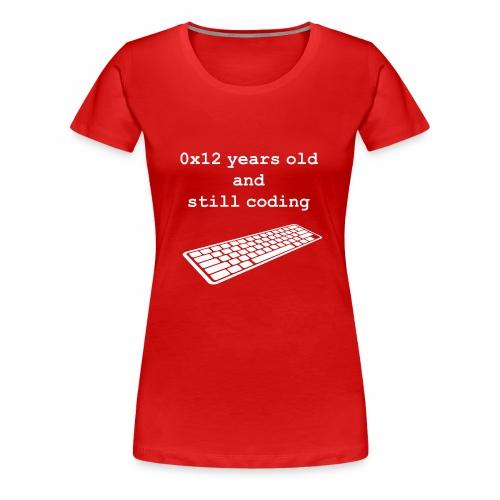 18th birthday: 0x12 years old and still coding - Women's Premium T-Shirt