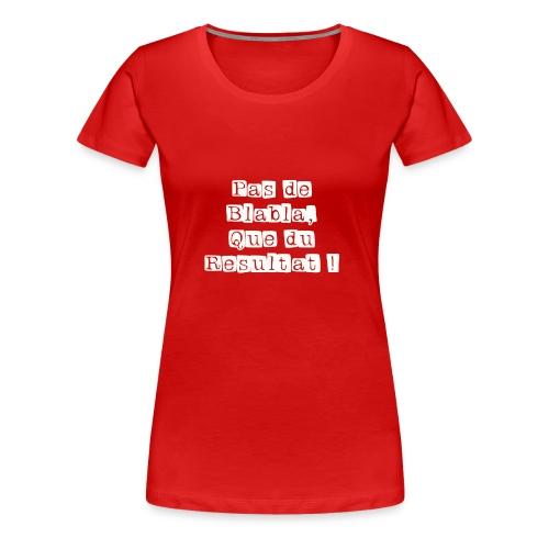 Pas de Blabla que du Resultat blanc - T-shirt Premium Femme