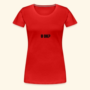U OK? - Women's Premium T-Shirt
