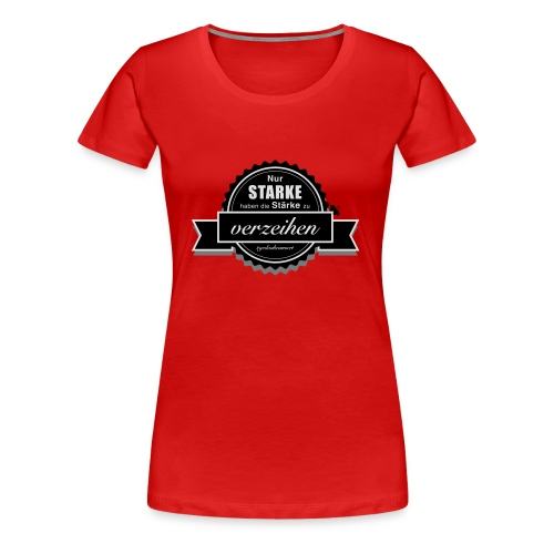 gedankenswert Stark Stärke verzeihen - Frauen Premium T-Shirt