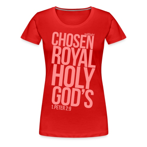 Chosen Royal Holy God's - 1st Peter 2: 9 - Women's Premium T-Shirt