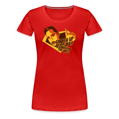 Smash Up the Likes - Women's Premium T-Shirt