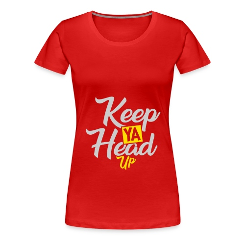 Keep Ya Head Up - Frauen Premium T-Shirt